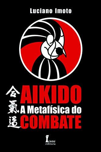 Aikido A Metafísica Do Combate (Em Portuguese do Brasil)