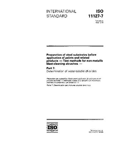 ISO 11127-7:1993, Preparation of steel substrates before application of paints and related products - Test methods for non-metallic blast-cleaning abrasives ... 7: Determination of water-soluble