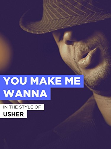 You Make Me Wanna im Stil von
