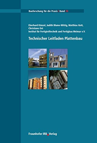 Technischer Leitfaden Plattenbau.: Leitfaden zur Durchführung von Demontagen, TUL-Prozessen und Remontagen von Bauteilen industriell gefertigter Plattenbaukonstruktionen. (Bauforschung für die Praxis)