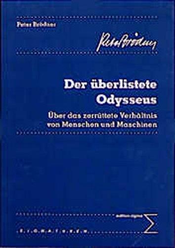 Der überlistete Odysseus: Über das zerrüttete Verhältnis von Menschen und Maschinen (edition sigma signaturen)