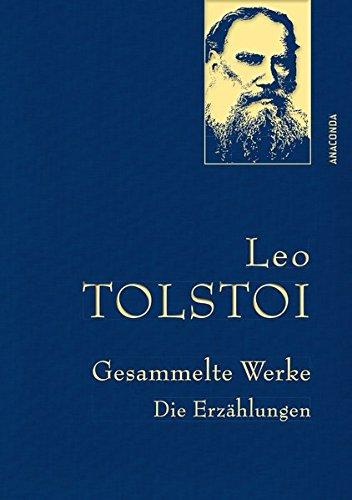 Leo Tolstoi - Gesammelte Werke. Die Erzählungen (Leinenausg. mit goldener Schmuckprägung) (Anaconda Gesammelte Werke)