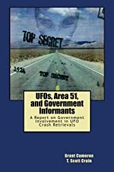 UFOs, Area 51, and Government Informants: A Report on Government Involvement in UFO Crash Retrievals by Grant Cameron (2013-01-29)