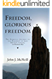 Freedom Glorious Freedom: The Spiritual Journey to the Fullness of Life For Gays, Lesbians, and Everybody Else