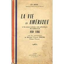 La Vie en Amérique: Et les moeurs curieuses, mais authentiques, des habitants de New York, avec les commentaires de Monsieur François Sincère Citoyen Français