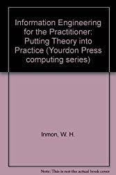Information Engineering for the Practitioner: Putting Theory into Practice (Yourdon Press computing series)
