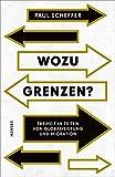 Wozu Grenzen?: Freiheit in Zeiten von Globalisierung und Migration - Paul Scheffer