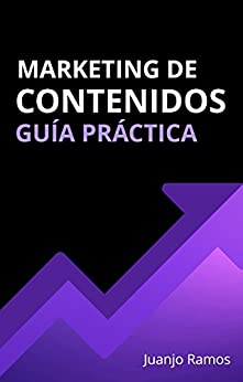 Marketing de contenidos. Guía práctica de [Ramos, Juanjo]