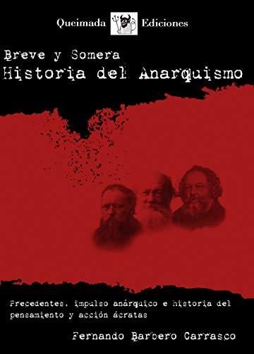 Breve y Somera Historia del Anarquismo: Precedentes, impulso anárquico e historia del pensamiento y acción ácratas