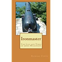 Ironmaster: The Life and Times of John Wilkinson