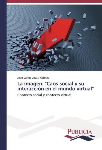 """La imagen: """"Caos social y su interacción en el mundo virtual"""""""