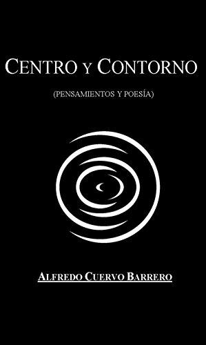 CENTRO Y CONTORNO (PENSAMIENTOS Y POESÍA) por ALFREDO CUERVO BARRERO
