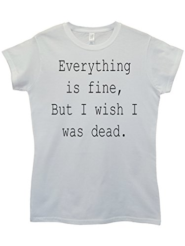 everything-is-fine-but-i-wish-i-was-dead-funny-white-weiss-women-damen-top-t-shirt-xx-large