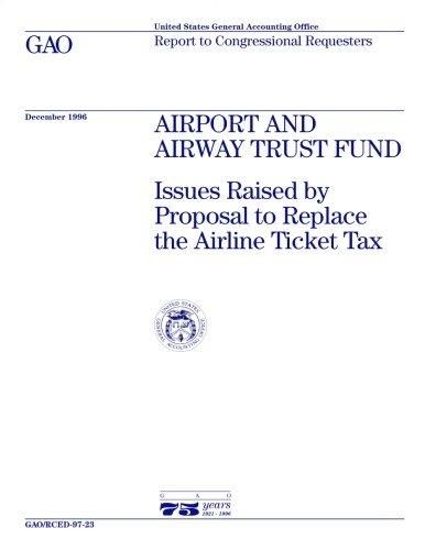 AIRPORT AND AIRWAY TRUST FUND: Issues Raised by Proposal to Replace the Airline Ticket Tax GAO/RCED-97-23 (Ticket Airline)