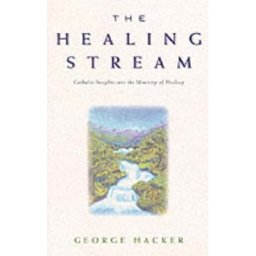 The Healing Stream: Catholic Insights into the Ministry of Healing by G. Hacker (1998-06-22)