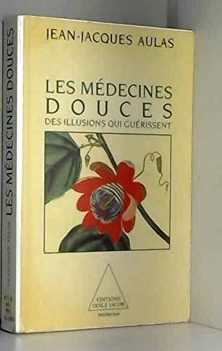 Les médecines douces : Des illusions qui guérissent par Jean-Jacques Aulas