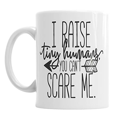 DHIHAS Strong Stability Durable Tasse de café I Raise Tiny Humans You Can't Scare Me Mother's Day Mummy Mum Mother Mug