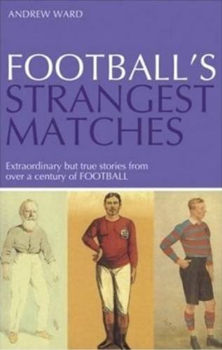 Football's Stramgest Matches: Extraordinary but True Stories from over aCentury of Football (Strangest)