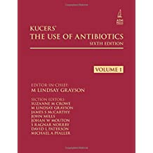 Kucers' The Use of Antibiotics Sixth Edition: A Clinical Review of Antibacterial, Antifungal and Antiviral Drugs
