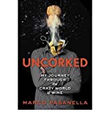 [(Uncorked: One Man's Journey Through the Crazy World of Wine )] [Author: Marco Pasanella] [Jun-2012]