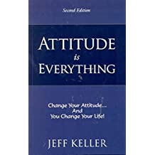 ATTITUDE IS EVERYTHING by JEFF KELLER (2012-01-01)