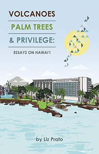 Volcanoes, Palm Trees & Privilege: Essays on Hawai'i