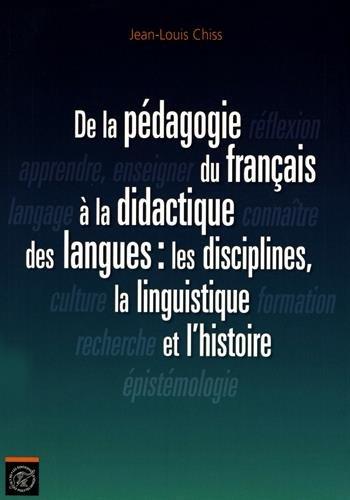 De la Pédagogie du Français à la Didactique des Langues les Disciplines la Linguistique et l'Histoire