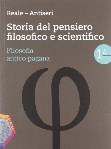 Storia del pensiero filosofico e scientifico. Volume 1A-1B: Filosofia antico-pagana-Patristica e Scolastica. Per le Scuole superiori