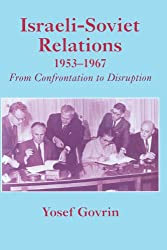 Israeli-Soviet Relations, 1953-1967: From Confrontation to Disruption (Cummings Center Series)