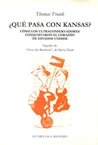 ¿Qué pasa con Kansas?: Cómo los ultraconservadores conquistaron el corazón de Estados Unidos (Acuarela Libros)