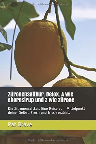 Master Cleanse-diät (Zitronensaftkur. Detox. A wie Ahornsirup und Z wie Zitrone: Die Zitronensaftkur. Eine Reise zum Mittelpunkt deiner Selbst. Frech und frisch erzählt.)