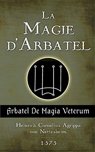 La Magie d'Arbatel: De Magia Veterum par H-C Agrippa