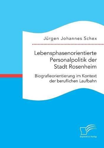 Lebensphasenorientierte Personalpolitik der Stadt Rosenheim: Biografieorientierung im Kontext der beruflichen Laufbahn