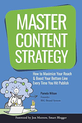 Master Content Strategy: How to Maximize Your Reach and Boost Your Bottom Line Every Time You Hit Publish por Pamela Wilson