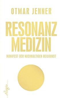Resonanz-Medizin: Manifest der nachhaltigen Heilkunst von [Jenner, Otmar]