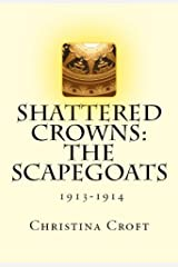Shattered Crowns: The Scapegoats (Shattered Crowns Trilogy Book 1) Kindle Edition
