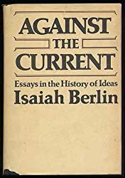 Against the Current: Essays in the History of Ideas by Isaiah Berlin (1980-02-01)