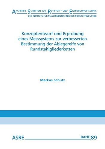 Konzeptentwurf und Erprobung eines Messsystems zur verbesserten Bestimmung der Ablegereife von Rundstahlgliederketten (Aachener Schriften zur ... der Rohstoffindustrie (IMR) - ASRE)