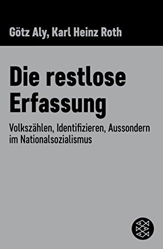 Die restlose Erfassung: Volkszählen, Identifizieren, Aussondern im Nationalsozialismus (Die Zeit des Nationalsozialismus)
