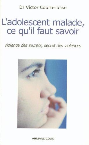 L'adolescent malade, ce qu'il faut savoir: Violence des secrets, secret des violences par Victor Courtecuisse