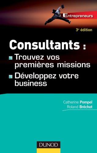 Consultants : trouvez vos premières missions - 3e éd. - Développez votre business