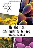 Metabolitos Secundarios Activos: Los medicamentos que nos proporciona la Naturaleza