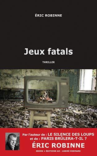Jeux fatals (Thriller t. 16532) par Éric Robinne