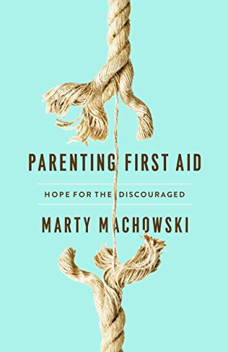 Parenting First Aid: Hope for the Discouraged (English Edition)