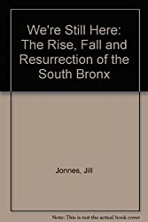 We're Still Here: The Rise, Fall and Resurrection of the South Bronx