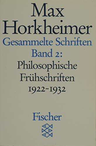 Gesammelte Schriften in 19 Bänden: Band 2: Philosophische Frühschriften 1922-1932 (Max Horkheimer, Gesammelte Schriften in 19 Bänden (Taschenbuchausgabe))