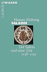 Saladin: Der Sultan und seine Zeit 1138-1193 (Beck'sche Reihe)