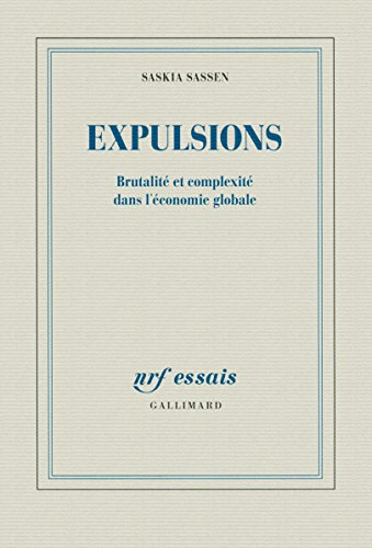 Expulsions : Brutalité et complexité dans l'économie globale par Saskia Sassen