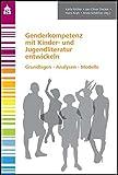 Genderkompetenz mit Kinder- und Jugendliteratur entwickeln: Grundlagen - Analysen - Modelle - Karla Müller, Jan-Oliver Decker, Hans Krah, Anita Schilcher