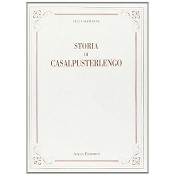 Storia Di Casalpusterlengo (Rist. Anast. Lodi, 1897)